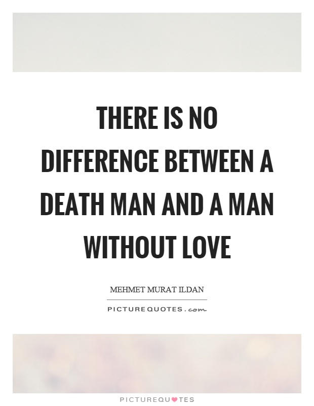 There is no difference between a death man and a man without love Picture Quote #1