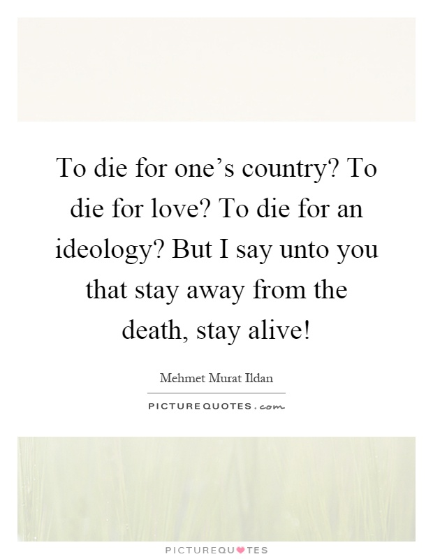to die for ones country essay Strong public support for right to die more  people also are much more willing to discuss sensitive end-of-life issues with their loved ones than they were a.