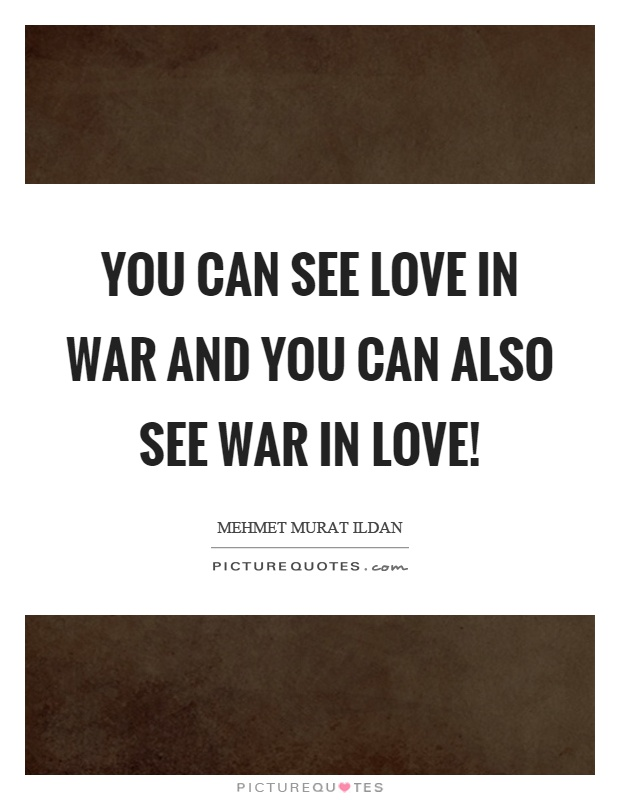 You can see love in war and you can also see war in love! Picture Quote #1