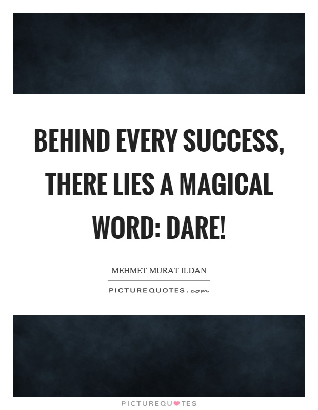 Behind every success, there lies a magical word: Dare! Picture Quote #1