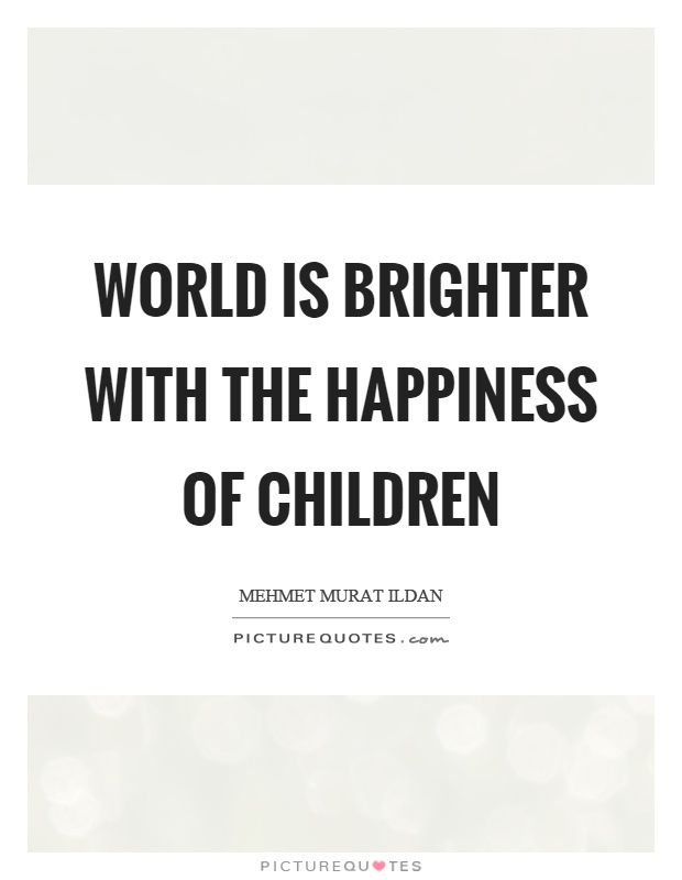 Quotes On Children World Is Brighter With The Happiness Of Children  Picture Quotes