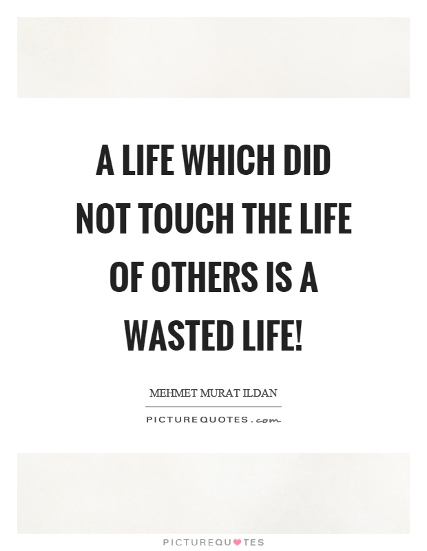 A life which did not touch the life of others is a wasted life! Picture Quote #1