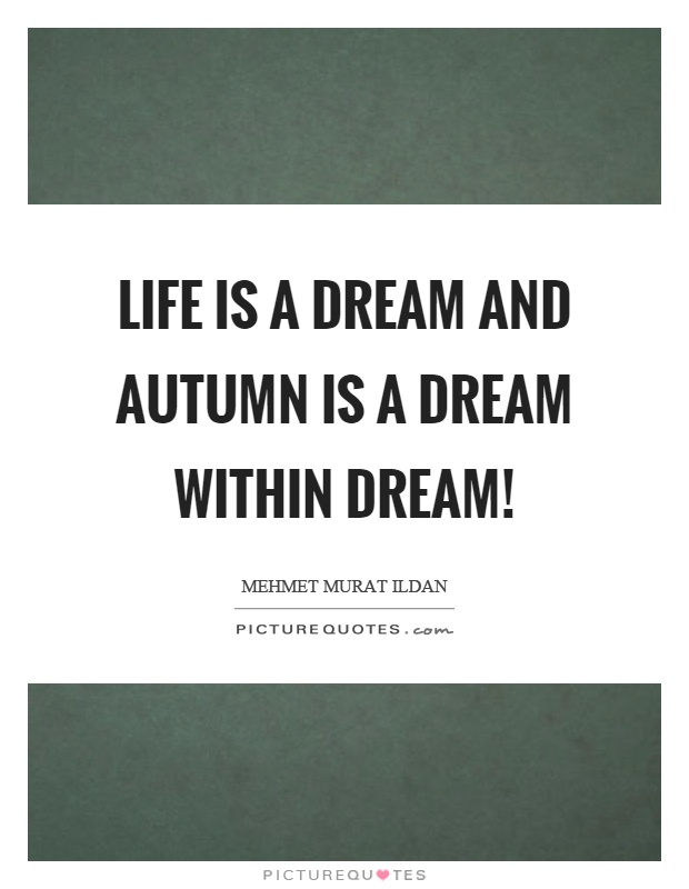 Life is a dream and autumn is a dream within dream! Picture Quote #1