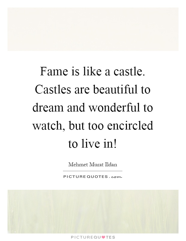 Quotes About Castles Pleasing Fame Is Like A Castlecastles Are Beautiful To Dream And