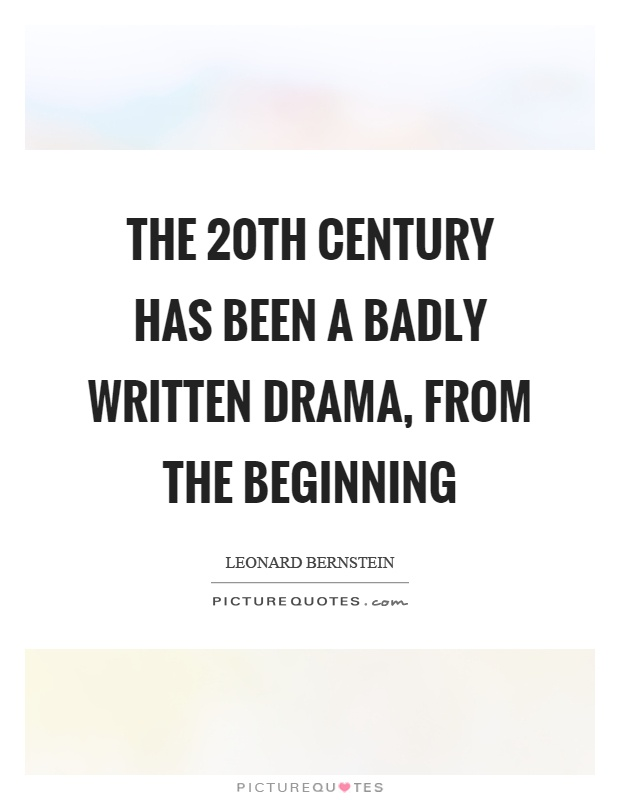 The 20th century has been a badly written drama, from the beginning Picture Quote #1
