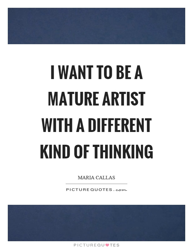I want to be a mature artist with a different kind of thinking Picture Quote #1