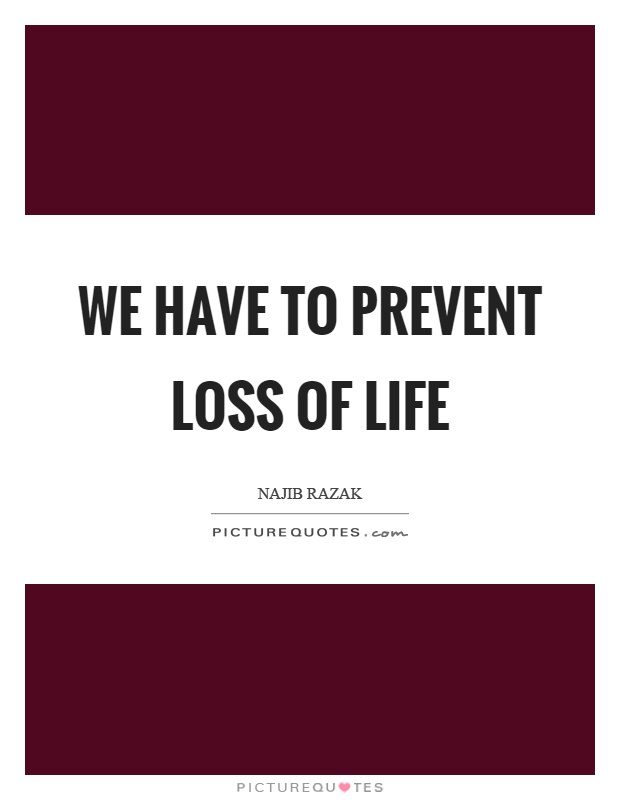 We have to prevent loss of life Picture Quote #1