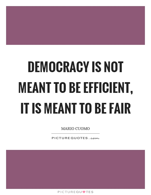 Democracy is not meant to be efficient, it is meant to be fair Picture Quote #1