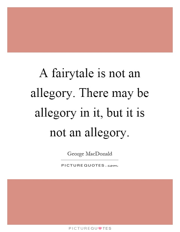 A fairytale is not an allegory. There may be allegory in it, but it is not an allegory Picture Quote #1