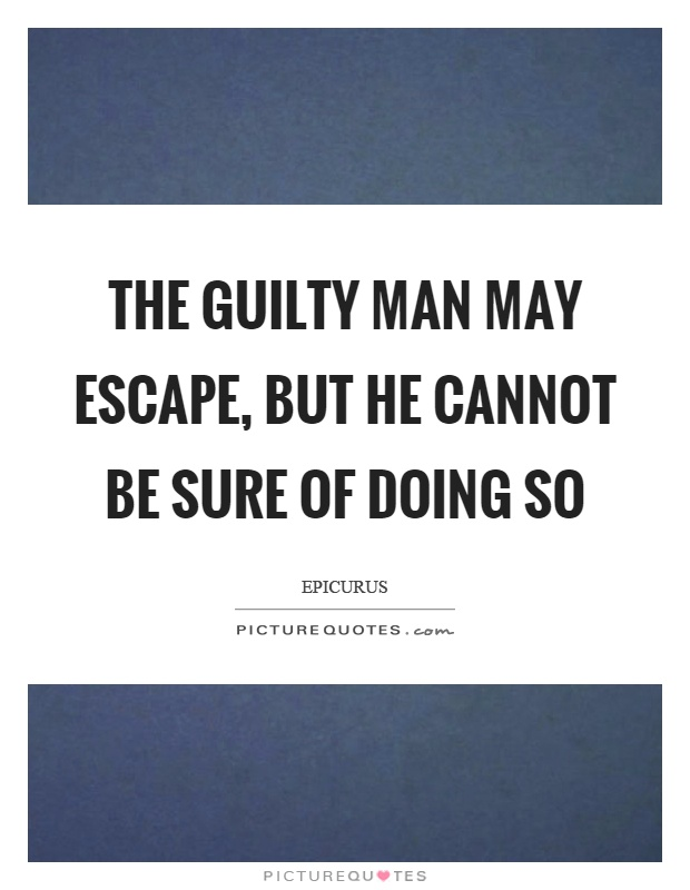 The guilty man may escape, but he cannot be sure of doing so Picture Quote #1