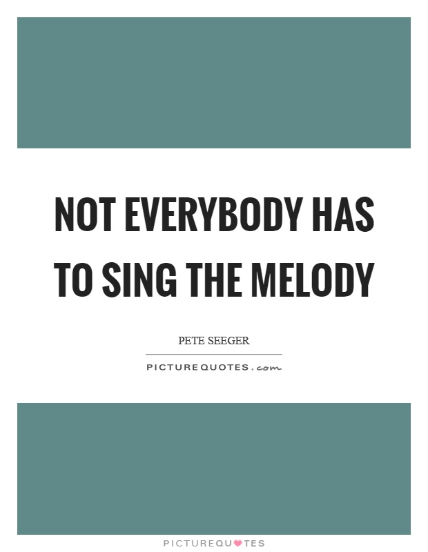 Not everybody has to sing the melody Picture Quote #1