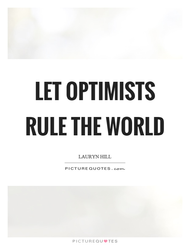 Let optimists rule the world Picture Quote #1