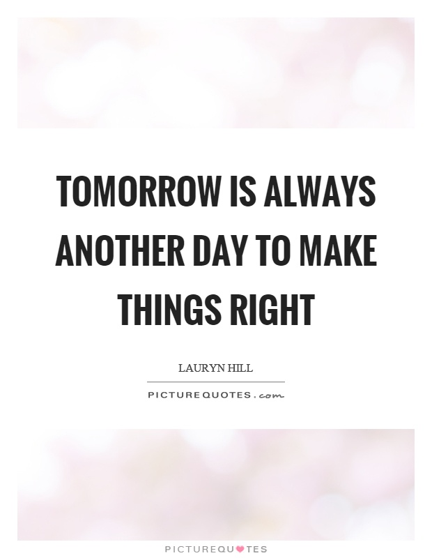 Tomorrow is always another day to make things right Picture Quote #1