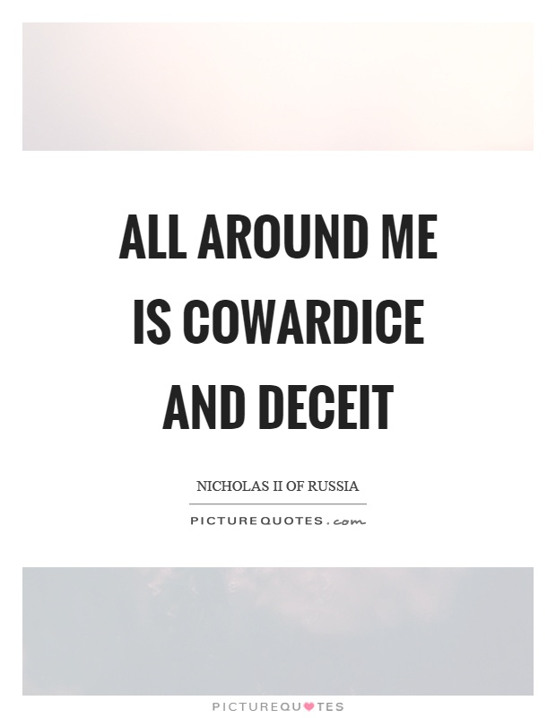 All around me is cowardice and deceit Picture Quote #1