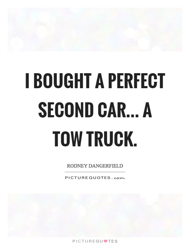 I bought a perfect second car... a tow truck Picture Quote #1