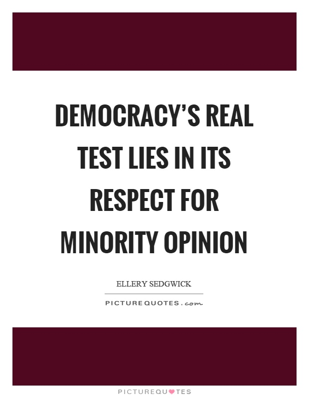 Democracy's real test lies in its respect for minority opinion Picture Quote #1