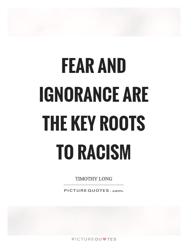 Black Boy Quotes And Page Numbers About Racism: Fear And Ignorance Are The Key Roots To Racism