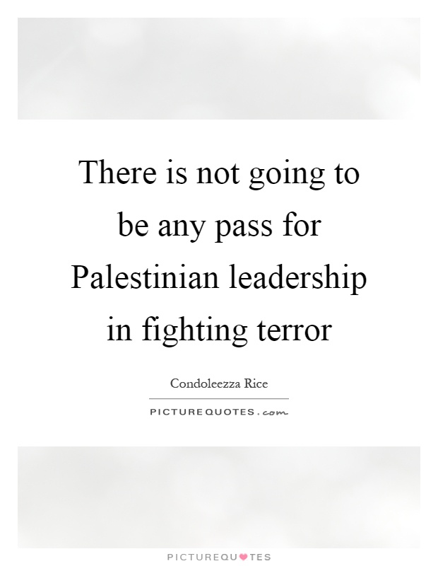 There is not going to be any pass for Palestinian leadership in fighting terror Picture Quote #1
