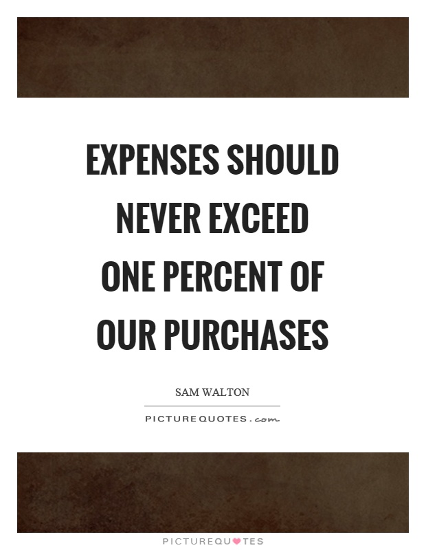 Expenses should never exceed one percent of our purchases Picture Quote #1