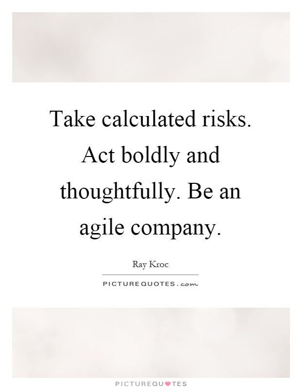 Take calculated risks. Act boldly and thoughtfully. Be an agile company Picture Quote #1