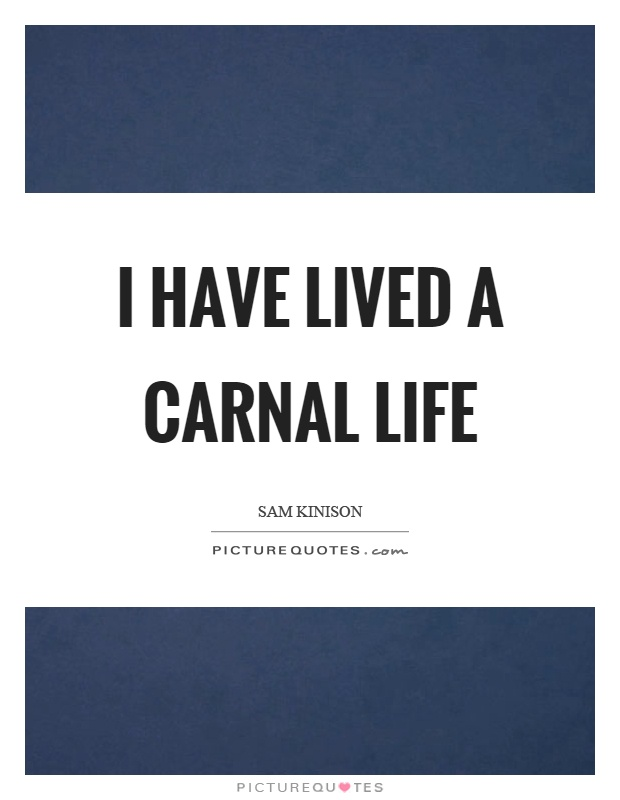 I have lived a carnal life Picture Quote #1