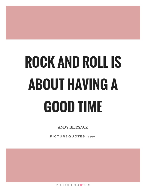 Rock and roll is about having a good time Picture Quote #1