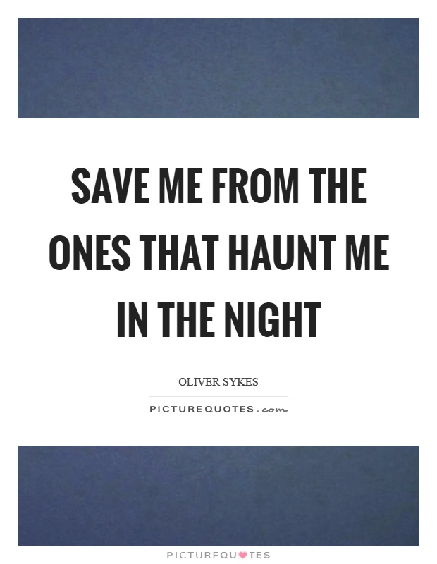 Save me from the ones that haunt me in the night Picture Quote #1