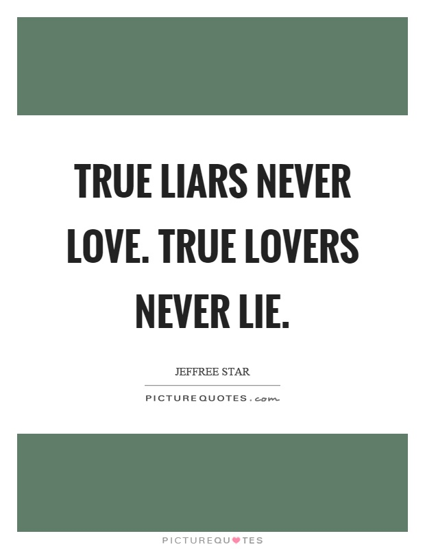 True liars never love. True lovers never lie Picture Quote #1