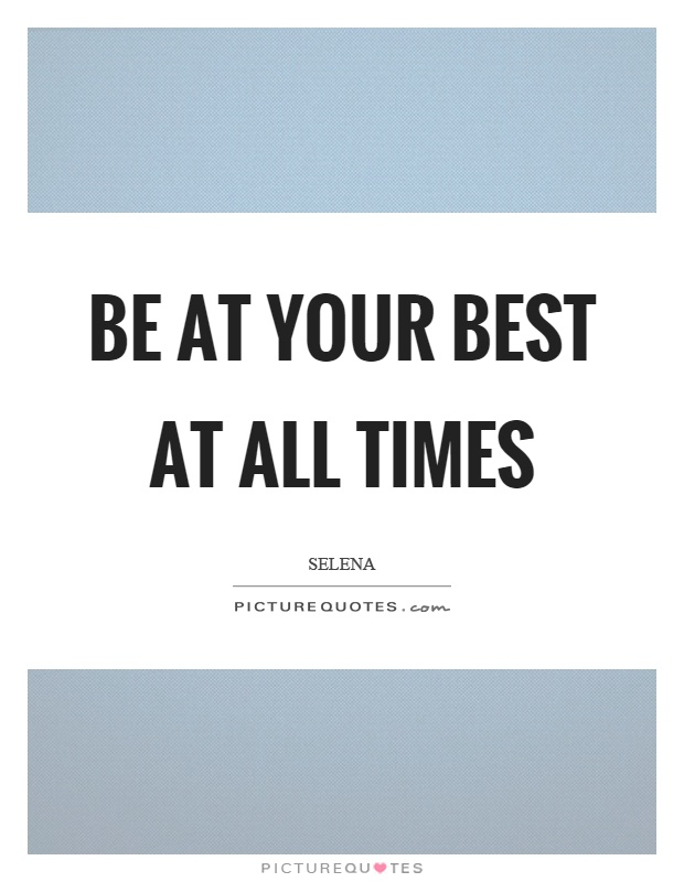 Be at your best at all times Picture Quote #1