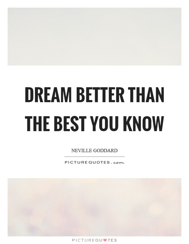 Dream better than the best you know Picture Quote #1