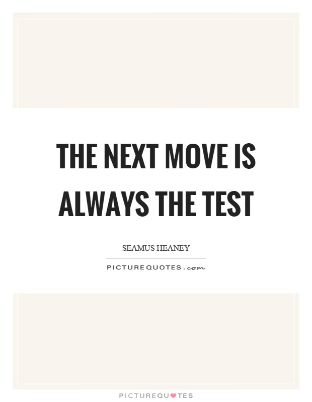 The next move is always the test Picture Quote #1