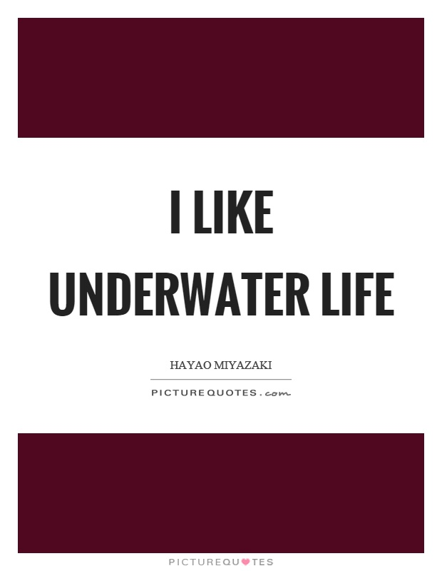 I like underwater life Picture Quote #1
