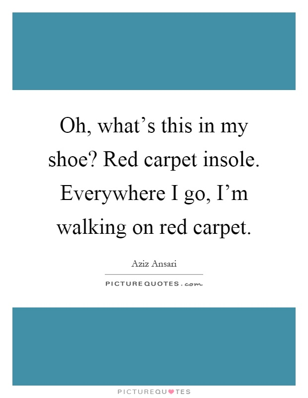 Carpet Quote Stunning Oh What's This In My Shoe Red Carpet Insoleeverywhere I Go