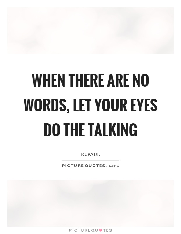When there are no words, let your eyes do the talking Picture Quote #1