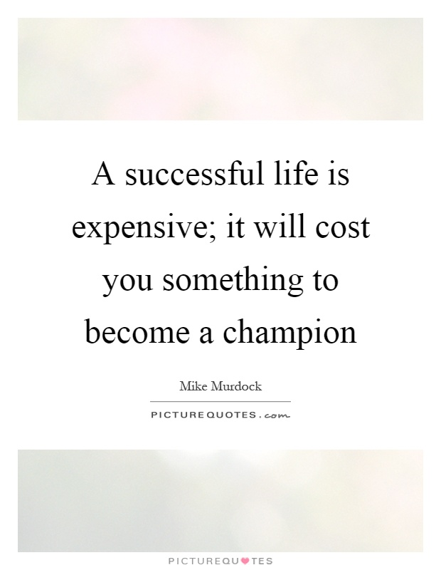A successful life is expensive; it will cost you something to become a champion Picture Quote #1