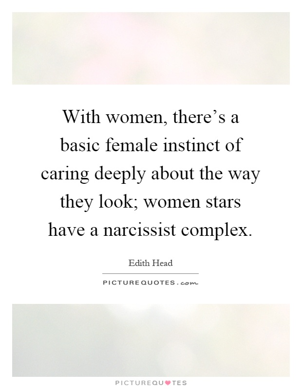 With women, there's a basic female instinct of caring deeply about the way they look; women stars have a narcissist complex Picture Quote #1