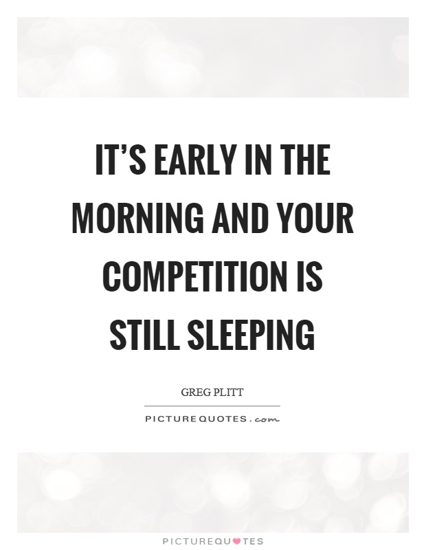 It's early in the morning and your competition is still sleeping Picture Quote #1