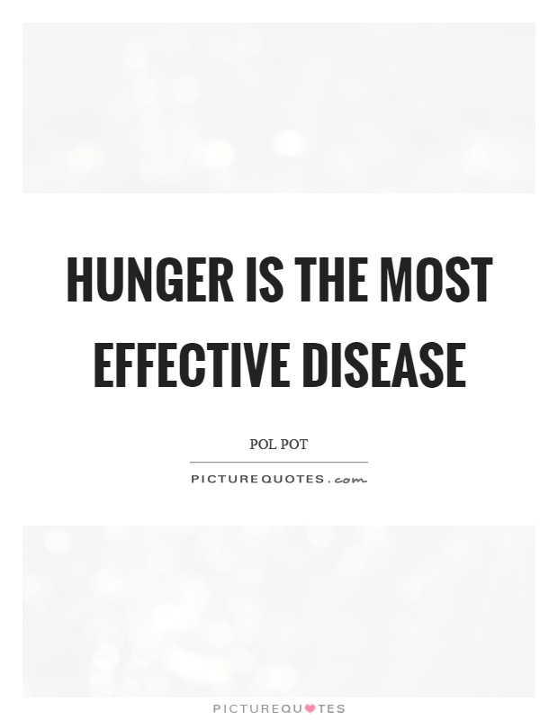 Pol Pot Quotes Classy Hunger Is The Most Effective Disease  Picture Quotes