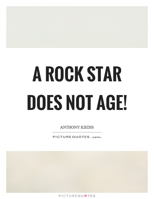 A rock star does not age! Picture Quote #1