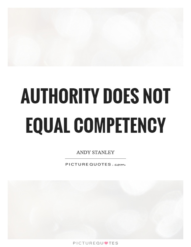 Authority does not equal competency Picture Quote #1