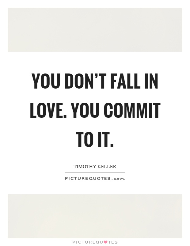 Timothy Keller Quotes Prepossessing You Don't Fall In Loveyou Commit To It  Picture Quotes