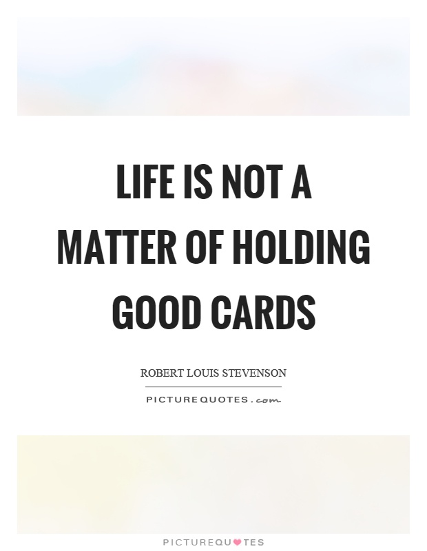 Life is not a matter of holding good cards Picture Quote #1