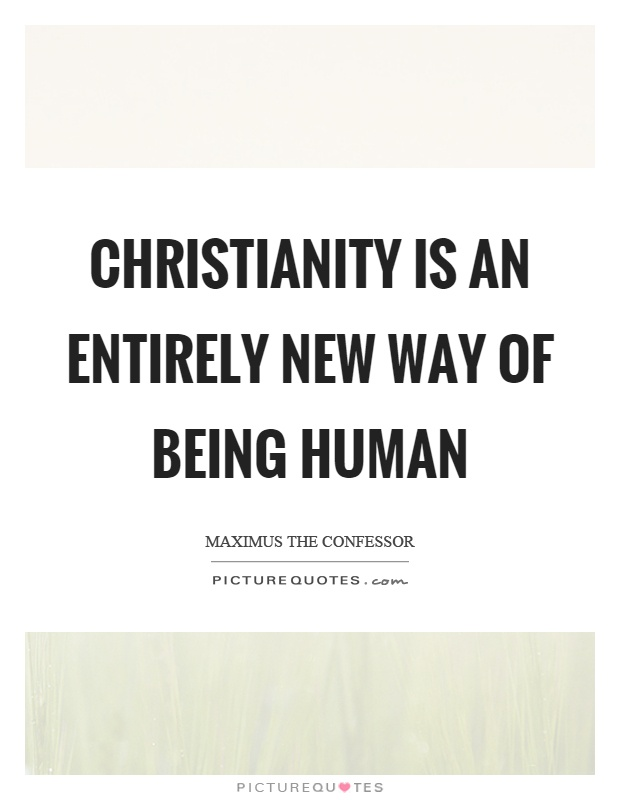 Christianity is an entirely new way of being human Picture Quote #1