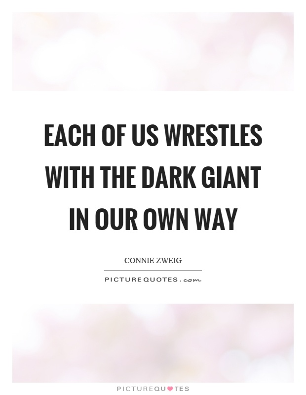 Each of us wrestles with the dark giant in our own way Picture Quote #1