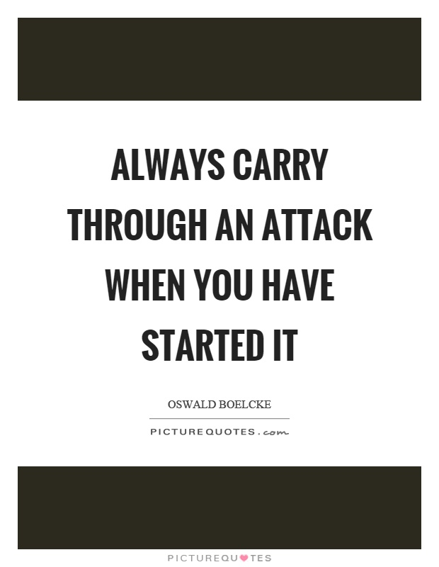 Always carry through an attack when you have started it Picture Quote #1