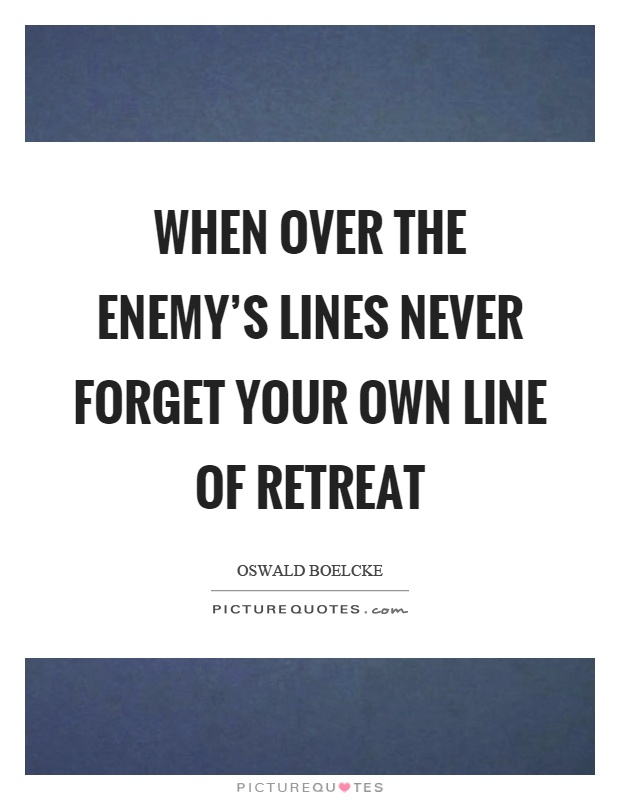 When over the enemy's lines never forget your own line of retreat Picture Quote #1