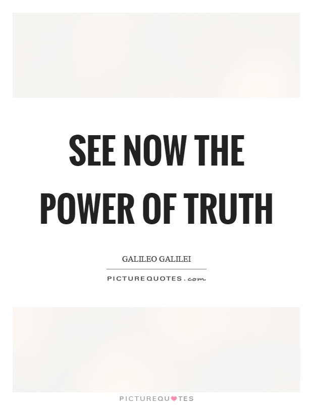 See now the power of truth Picture Quote #1