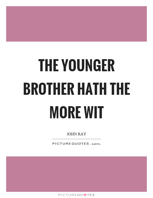The younger brother hath the more wit Picture Quote #1
