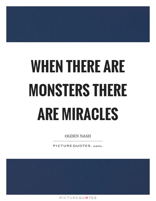 When there are monsters there are miracles Picture Quote #1