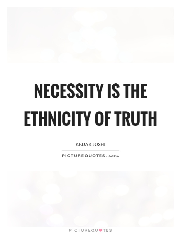 Necessity is the ethnicity of truth Picture Quote #1